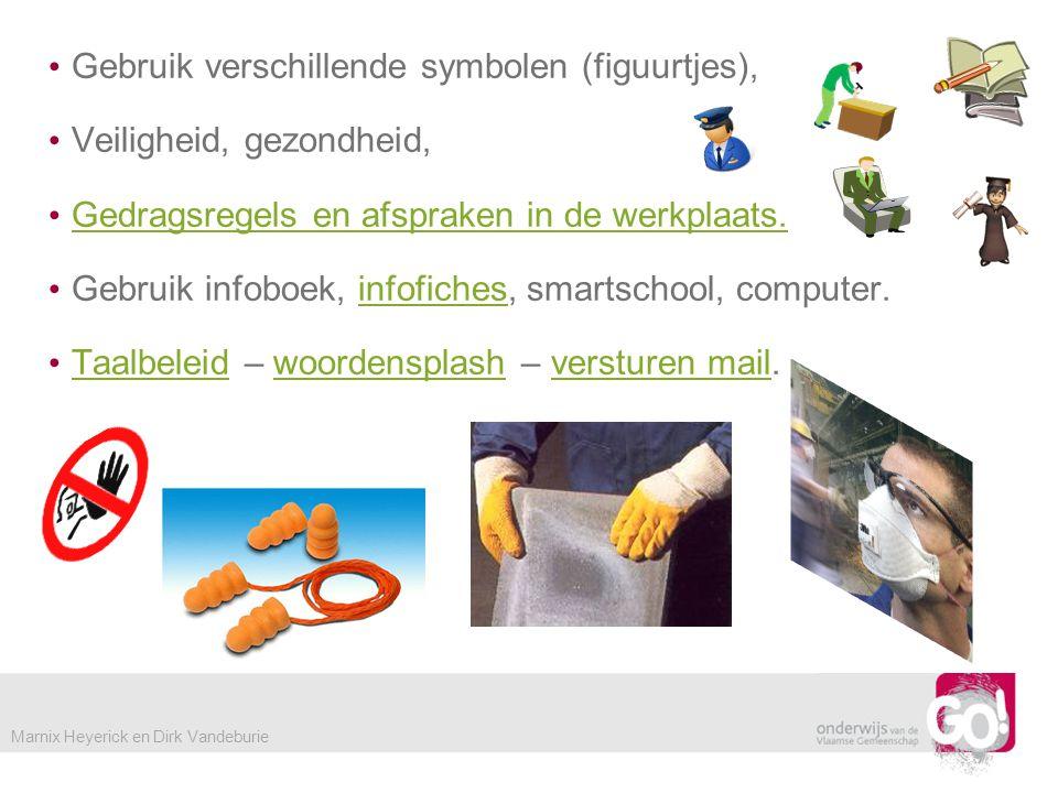 • Gebruik verschillende symbolen (figuurtjes), • Veiligheid, gezondheid, • Gedragsregels en afspraken in de werkplaats.