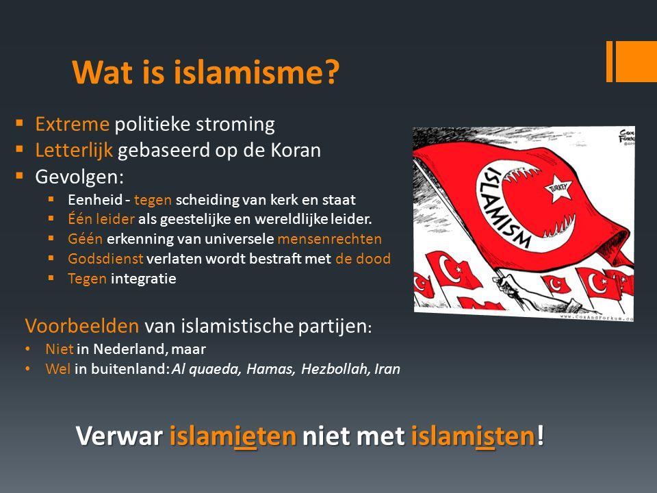Wat is islamisme?  Extreme politieke stroming  Letterlijk gebaseerd op de Koran  Gevolgen:  Eenheid - tegen scheiding van kerk en staat  Één leid