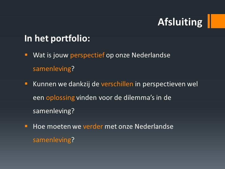 Afsluiting  Wat is jouw perspectief op onze Nederlandse samenleving?  Kunnen we dankzij de verschillen in perspectieven wel een oplossing vinden voo