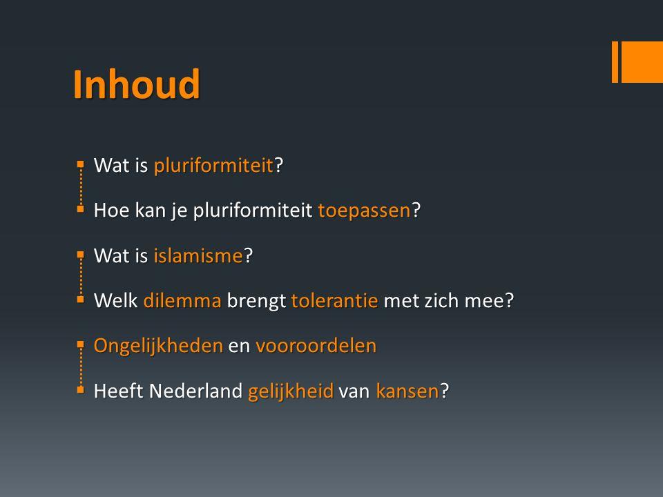 Inhoud  Wat is pluriformiteit?  Hoe kan je pluriformiteit toepassen?  Wat is islamisme?  Welk dilemma brengt tolerantie met zich mee?  Ongelijkhe