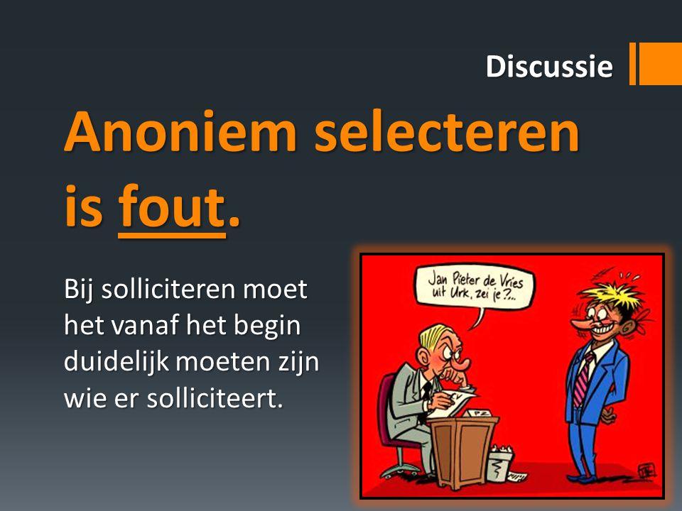 Anoniem selecteren is fout. Discussie Bij solliciteren moet het vanaf het begin duidelijk moeten zijn wie er solliciteert.