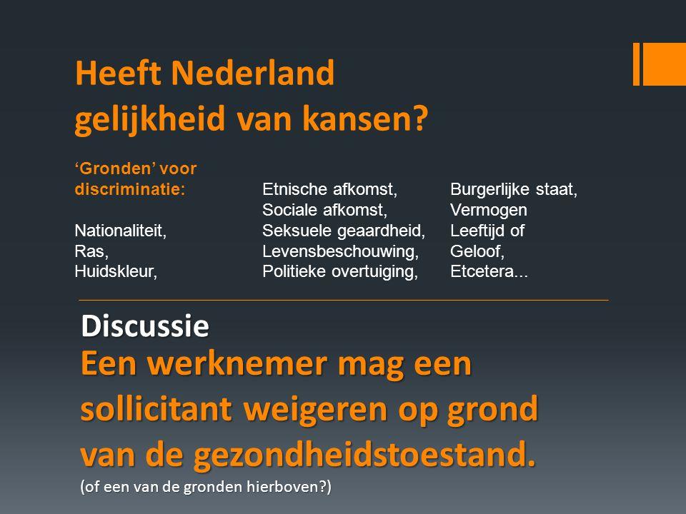 Heeft Nederland gelijkheid van kansen? 'Gronden' voor discriminatie: Nationaliteit, Ras, Huidskleur, Etnische afkomst, Sociale afkomst, Seksuele geaar