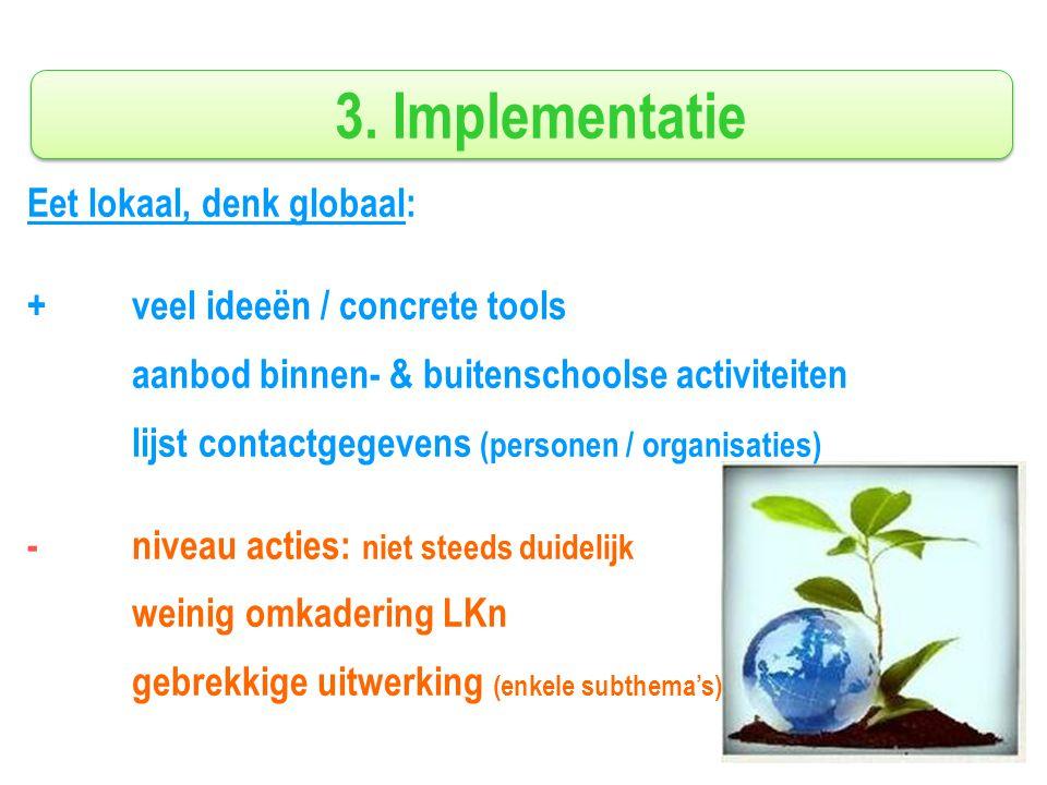 3. Implementatie Eet lokaal, denk globaal: + veel ideeën / concrete tools aanbod binnen- & buitenschoolse activiteiten lijst contactgegevens (personen