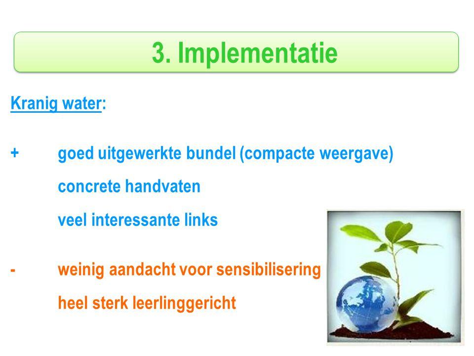 3. Implementatie Kranig water: +goed uitgewerkte bundel (compacte weergave) concrete handvaten veel interessante links - weinig aandacht voor sensibil