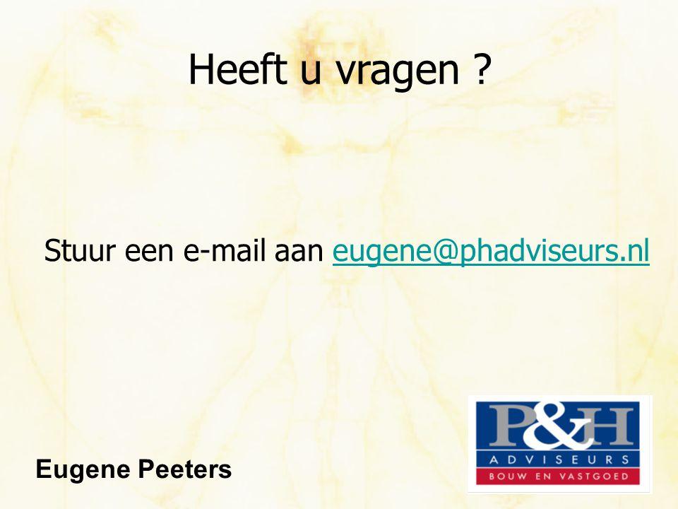 Heeft u vragen ? Stuur een e-mail aan eugene@phadviseurs.nleugene@phadviseurs.nl Eugene Peeters