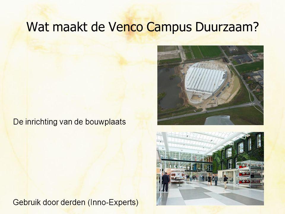 Wat maakt de Venco Campus Duurzaam? Gebruik door derden (Inno-Experts) De inrichting van de bouwplaats