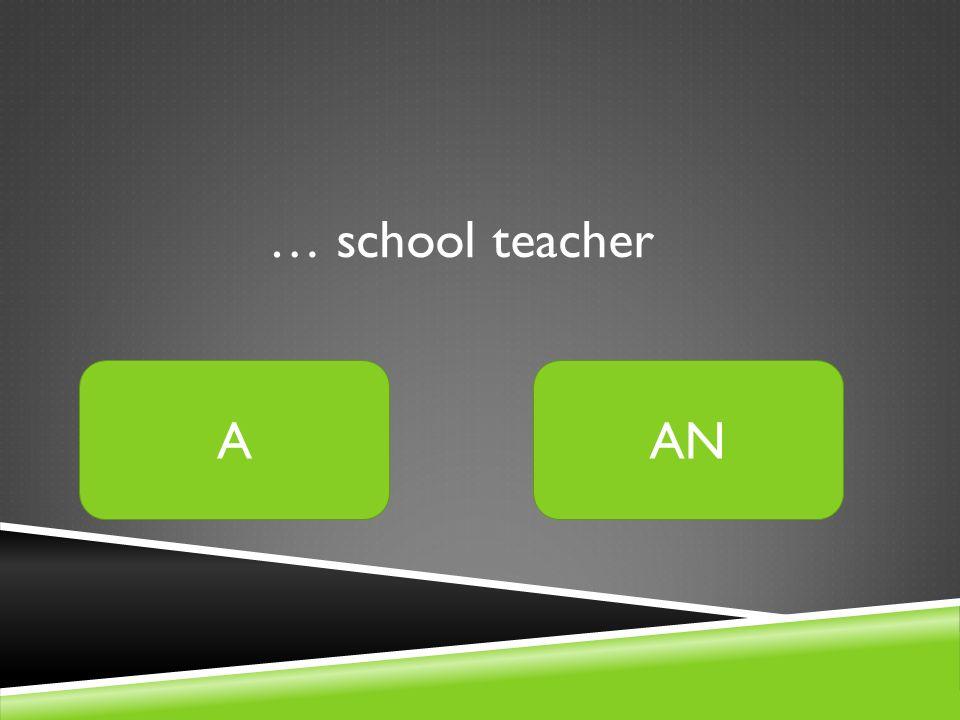… school teacher AAN