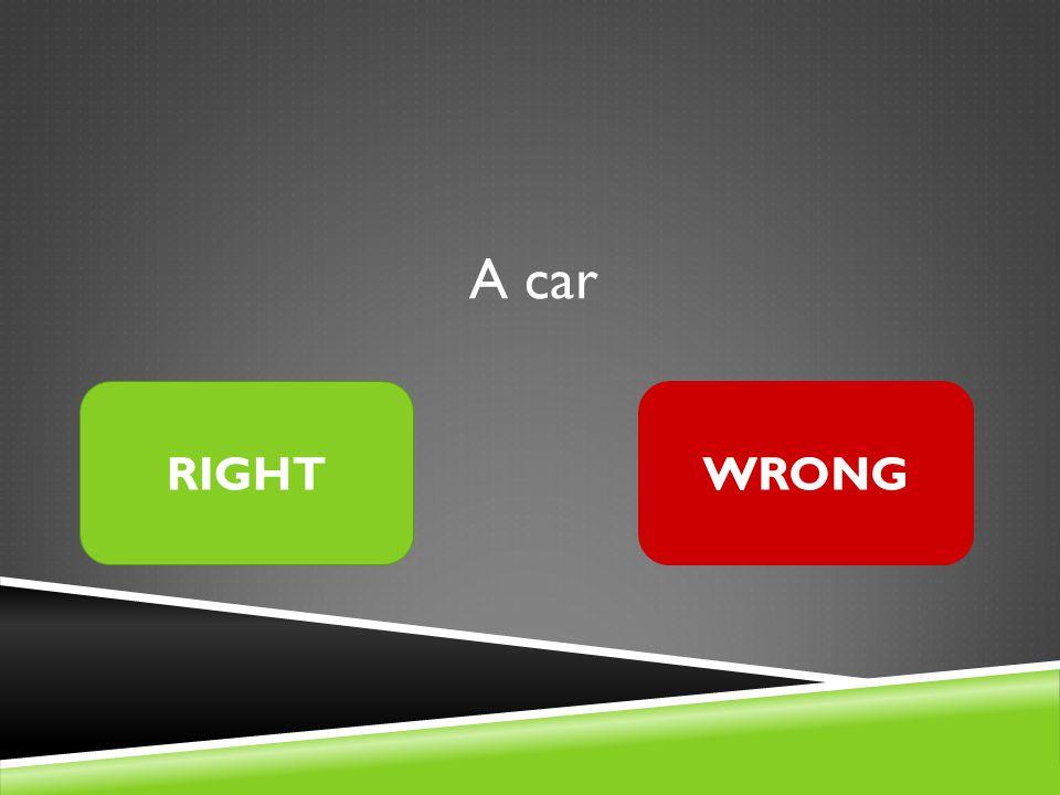 A car RIGHTWRONG