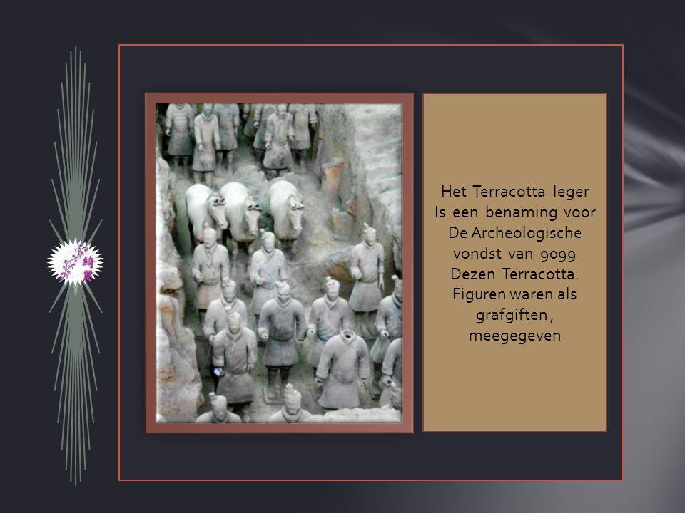 Het Terracotta leger Is een benaming voor De Archeologische vondst van 9099 Dezen Terracotta.