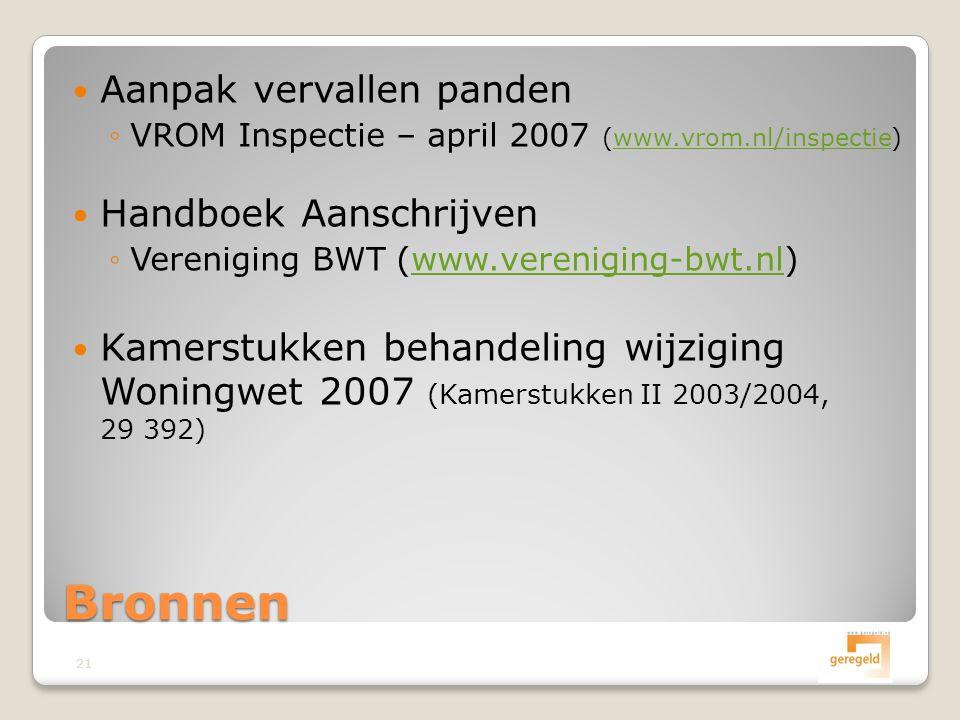  Aanpak vervallen panden ◦VROM Inspectie – april 2007 (www.vrom.nl/inspectie)www.vrom.nl/inspectie  Handboek Aanschrijven ◦Vereniging BWT (www.vereniging-bwt.nl)www.vereniging-bwt.nl  Kamerstukken behandeling wijziging Woningwet 2007 (Kamerstukken II 2003/2004, 29 392) Bronnen 21