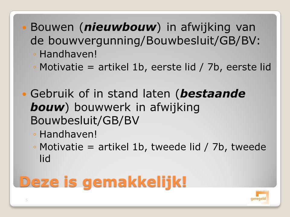  Bouwen (nieuwbouw) in afwijking van de bouwvergunning/Bouwbesluit/GB/BV: ◦Handhaven.