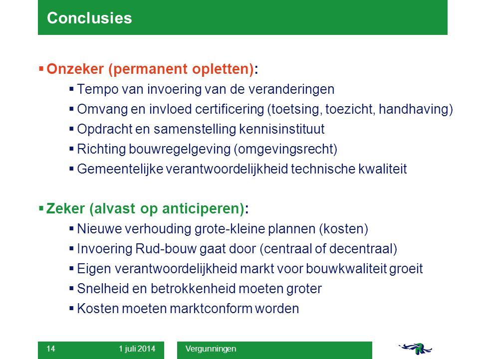 1 juli 2014 Vergunningen 14  Onzeker (permanent opletten):  Tempo van invoering van de veranderingen  Omvang en invloed certificering (toetsing, to