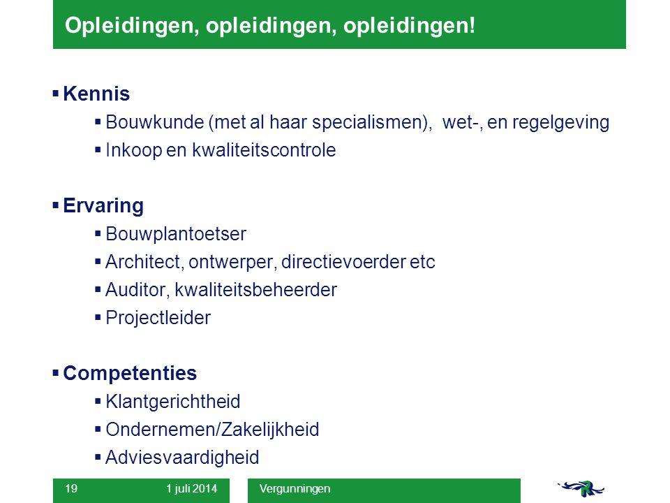 1 juli 2014 Vergunningen 19 Opleidingen, opleidingen, opleidingen!  Kennis  Bouwkunde (met al haar specialismen), wet-, en regelgeving  Inkoop en k