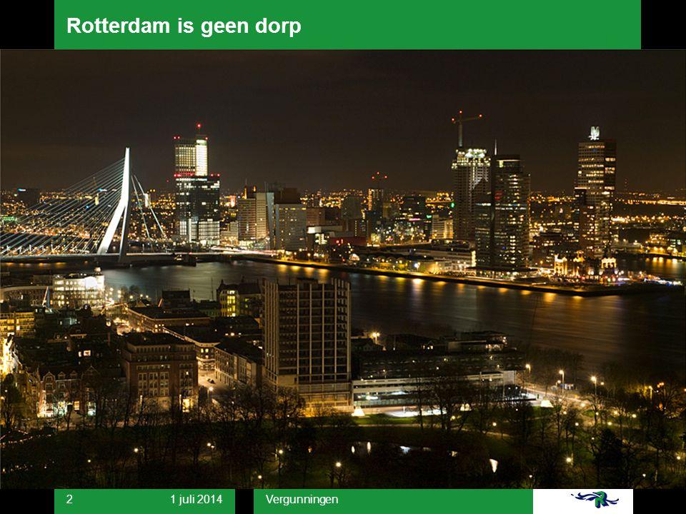 1 juli 2014 Vergunningen 2 Rotterdam is geen dorp