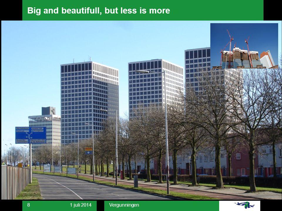 1 juli 2014 Vergunningen 8 Big and beautifull, but less is more