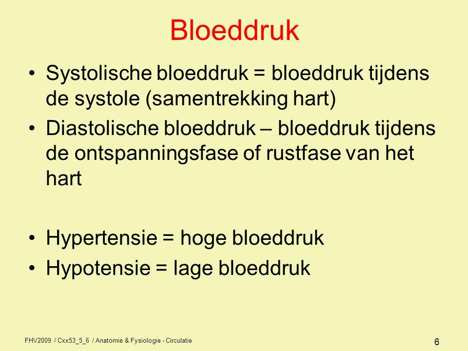 FHV2009 / Cxx53_5_6 / Anatomie & Fysiologie - Circulatie 6 Bloeddruk •Systolische bloeddruk = bloeddruk tijdens de systole (samentrekking hart) •Diast