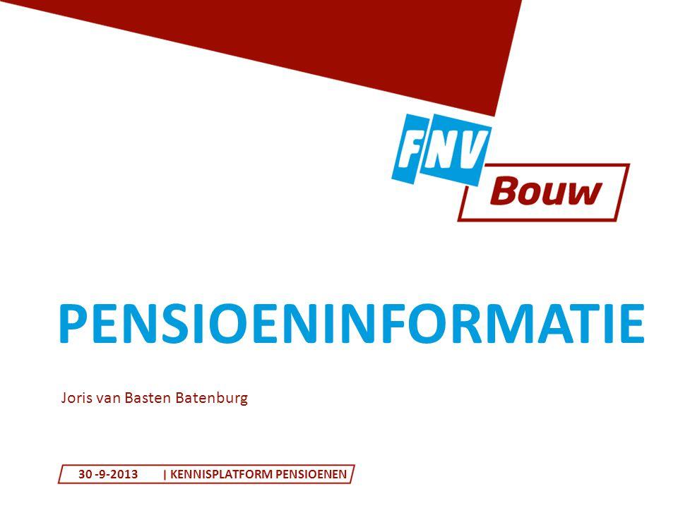 PENSIOENINFORMATIE 30 -9-2013KENNISPLATFORM PENSIOENEN Joris van Basten Batenburg