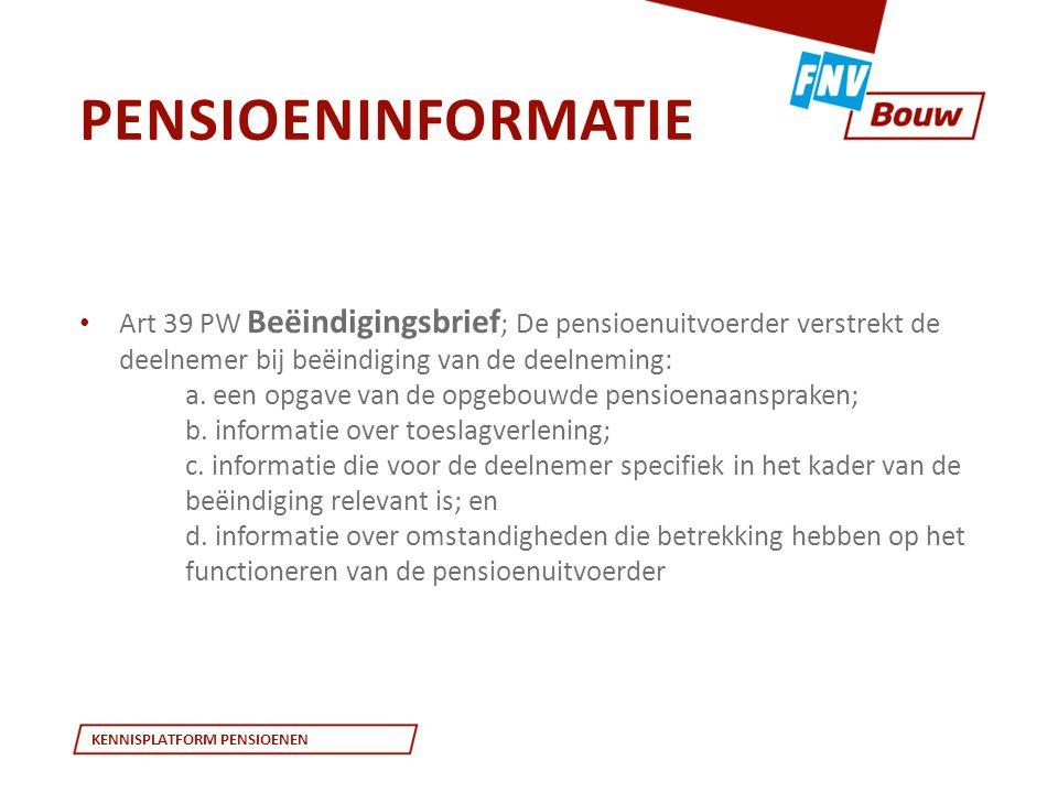 KENNISPLATFORM PENSIOENEN • Art 39 PW Beëindigingsbrief ; De pensioenuitvoerder verstrekt de deelnemer bij beëindiging van de deelneming: a. een opgav