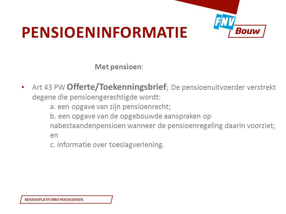 KENNISPLATFORM PENSIOENEN Met pensioen: • Art 43 PW Offerte/Toekenningsbrief ; De pensioenuitvoerder verstrekt degene die pensioengerechtigde wordt: a