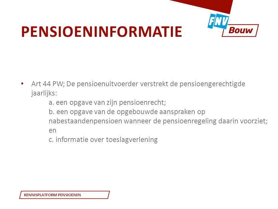 KENNISPLATFORM PENSIOENEN • Art 44 PW; De pensioenuitvoerder verstrekt de pensioengerechtigde jaarlijks: a. een opgave van zijn pensioenrecht; b. een