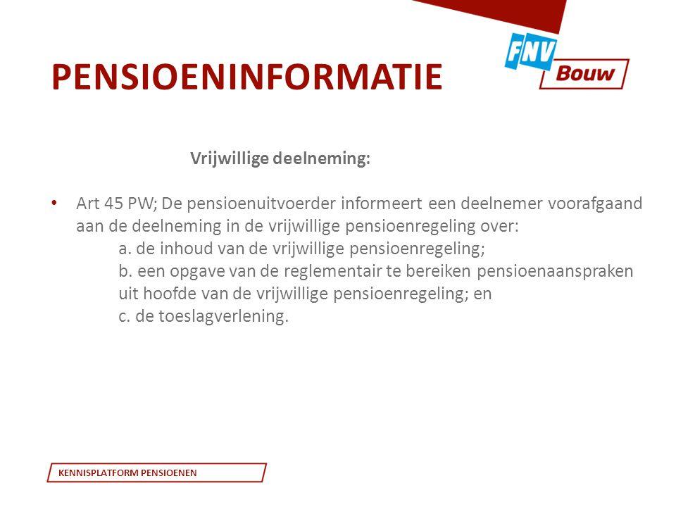 KENNISPLATFORM PENSIOENEN Vrijwillige deelneming: • Art 45 PW; De pensioenuitvoerder informeert een deelnemer voorafgaand aan de deelneming in de vrij