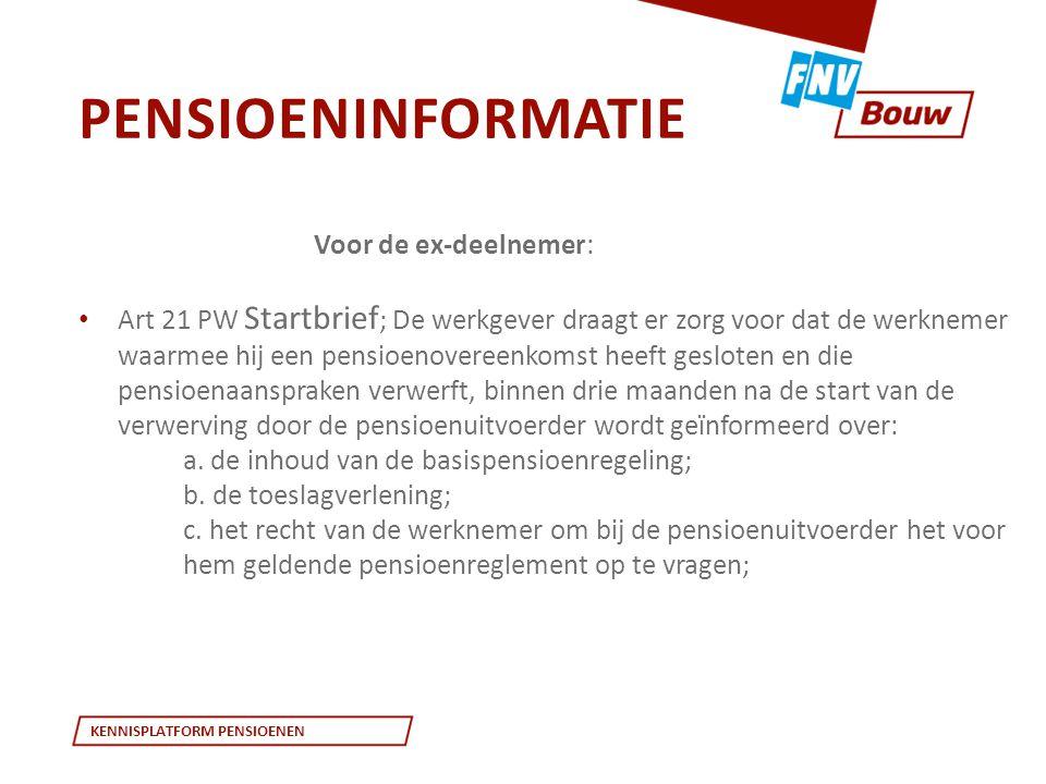KENNISPLATFORM PENSIOENEN Voor de ex-deelnemer: • Art 21 PW Startbrief ; De werkgever draagt er zorg voor dat de werknemer waarmee hij een pensioenove