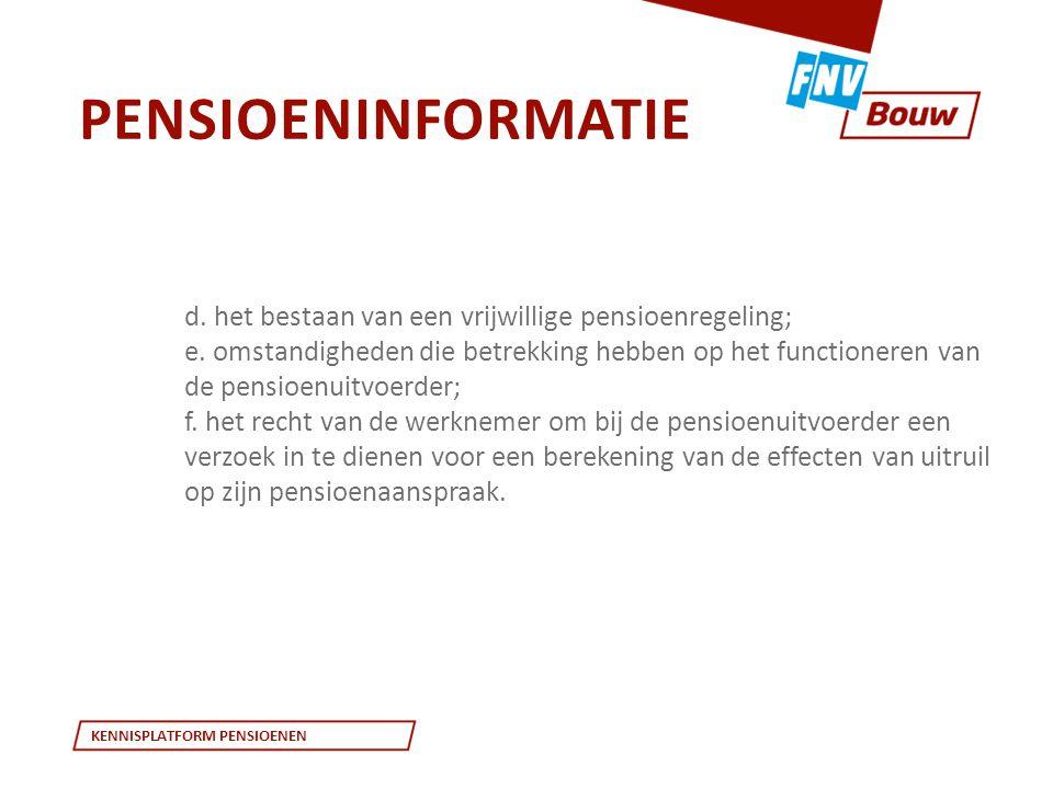KENNISPLATFORM PENSIOENEN • Art 38 PW UPO ; De pensioenuitvoerder verstrekt de deelnemer jaarlijks: a.