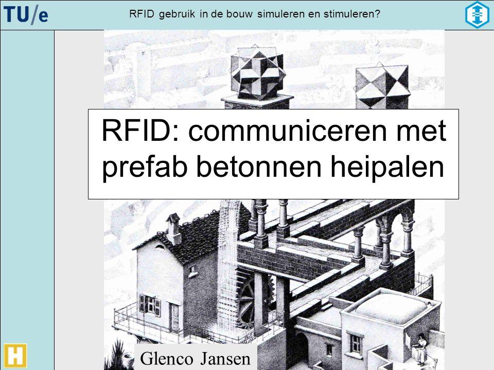 gebruikRFIDsimulerenin de bouwen stimuleren? Glenco Jansen TU/e – Ballast Nedam Glenco Jansen RFID: communiceren met prefab betonnen heipalen