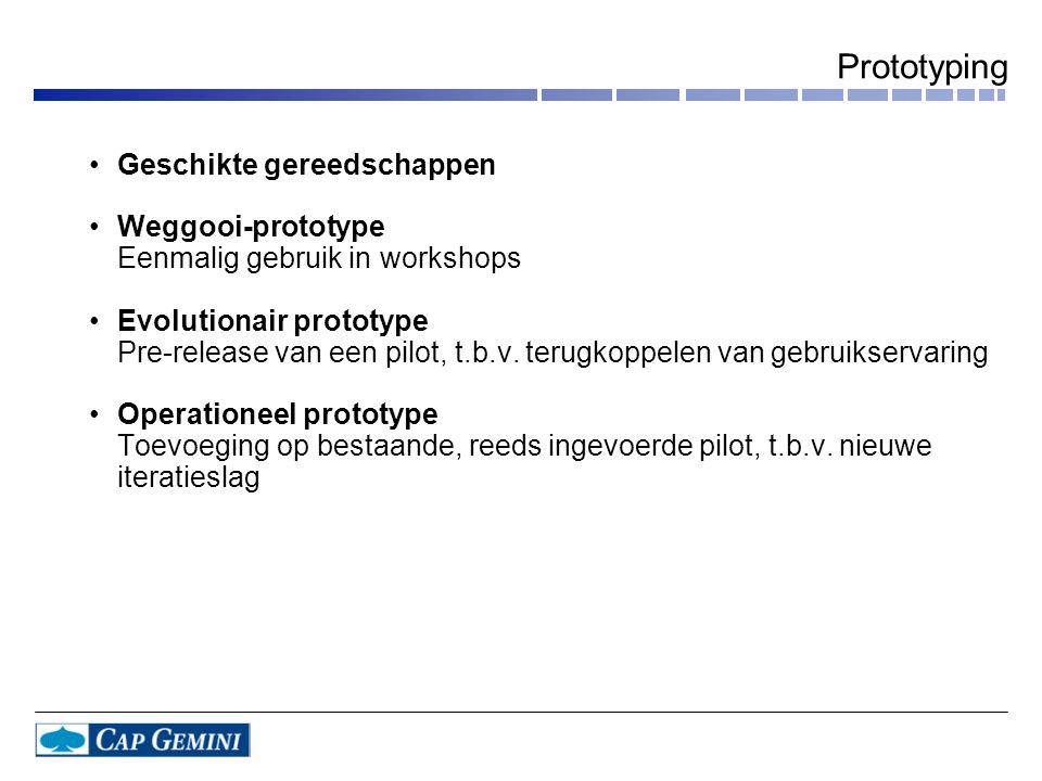 •Geschikte gereedschappen •Weggooi-prototype Eenmalig gebruik in workshops •Evolutionair prototype Pre-release van een pilot, t.b.v. terugkoppelen van