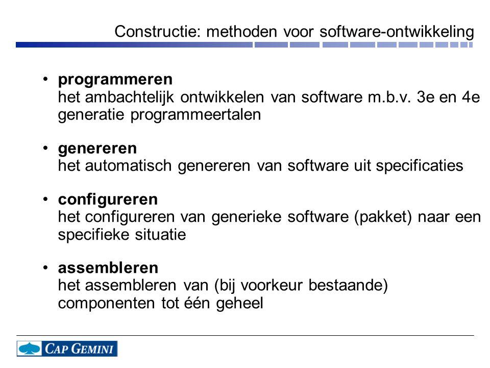 Constructie: methoden voor software-ontwikkeling •programmeren het ambachtelijk ontwikkelen van software m.b.v. 3e en 4e generatie programmeertalen •g