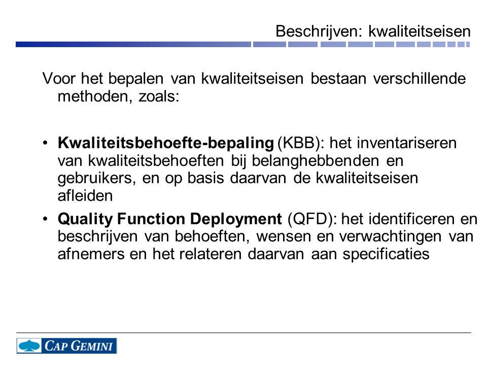 Beschrijven: kwaliteitseisen Voor het bepalen van kwaliteitseisen bestaan verschillende methoden, zoals: •Kwaliteitsbehoefte-bepaling (KBB): het inven