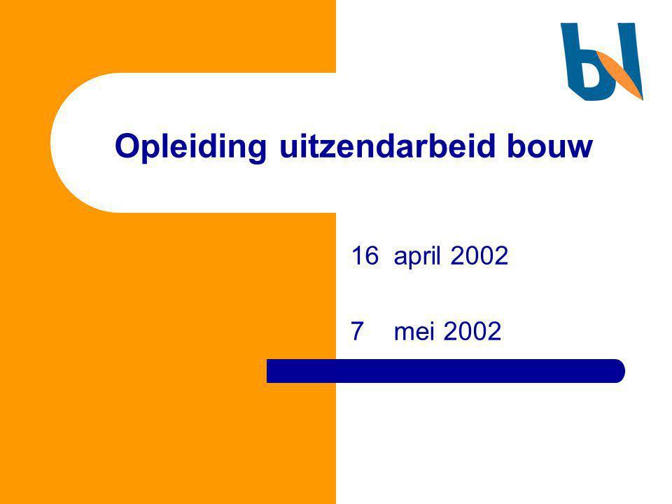 Opleiding uitzendarbeid bouw 16 april 2002 7 mei 2002
