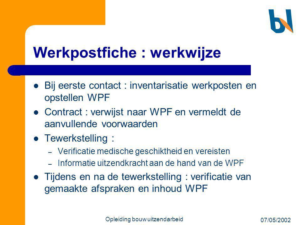 07/05/2002 Opleiding bouw uitzendarbeid Werkpostfiche : werkwijze  Bij eerste contact : inventarisatie werkposten en opstellen WPF  Contract : verwi