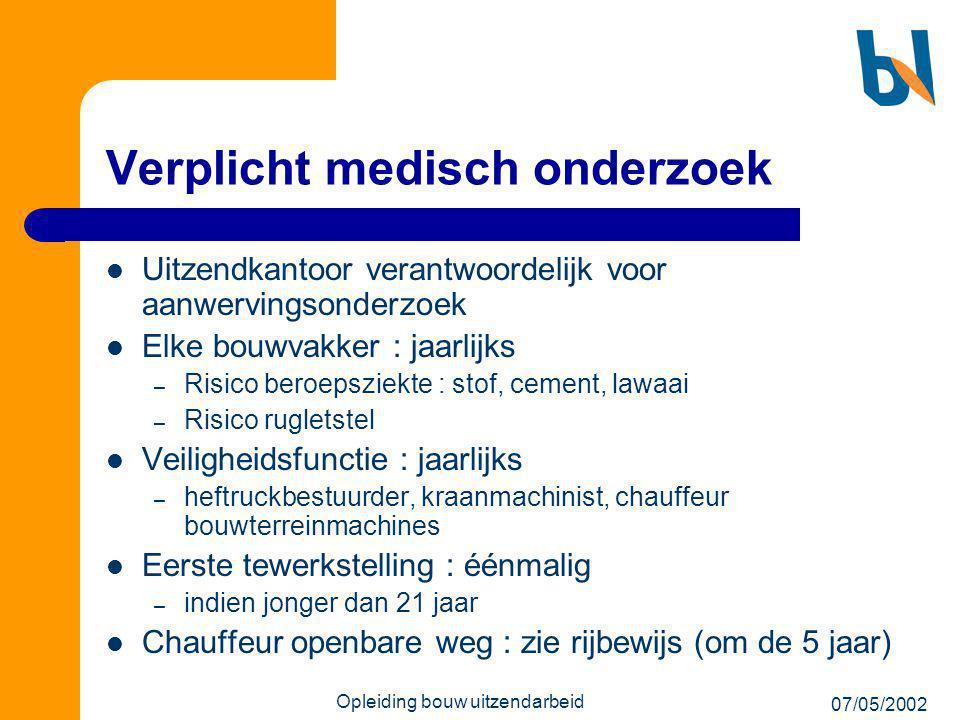 07/05/2002 Opleiding bouw uitzendarbeid Verplicht medisch onderzoek  Uitzendkantoor verantwoordelijk voor aanwervingsonderzoek  Elke bouwvakker : ja