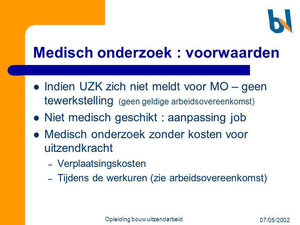 07/05/2002 Opleiding bouw uitzendarbeid Medisch onderzoek : voorwaarden  Indien UZK zich niet meldt voor MO – geen tewerkstelling (geen geldige arbei