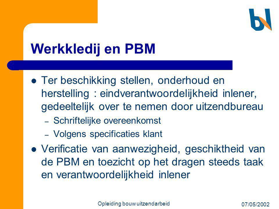 07/05/2002 Opleiding bouw uitzendarbeid Werkkledij en PBM  Ter beschikking stellen, onderhoud en herstelling : eindverantwoordelijkheid inlener, gede