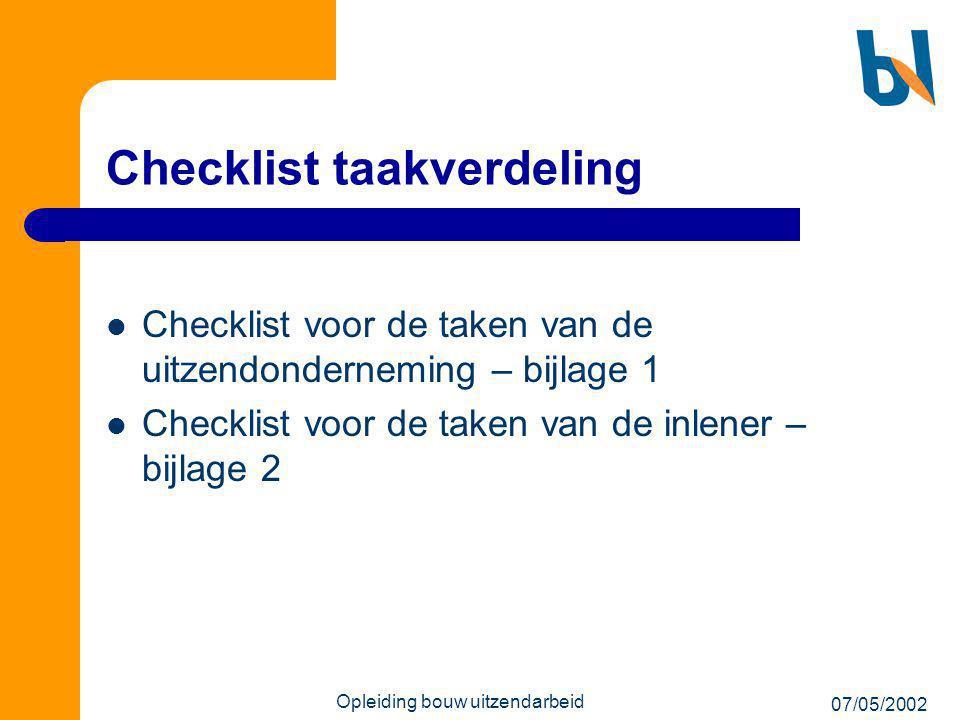 07/05/2002 Opleiding bouw uitzendarbeid Checklist taakverdeling  Checklist voor de taken van de uitzendonderneming – bijlage 1  Checklist voor de ta