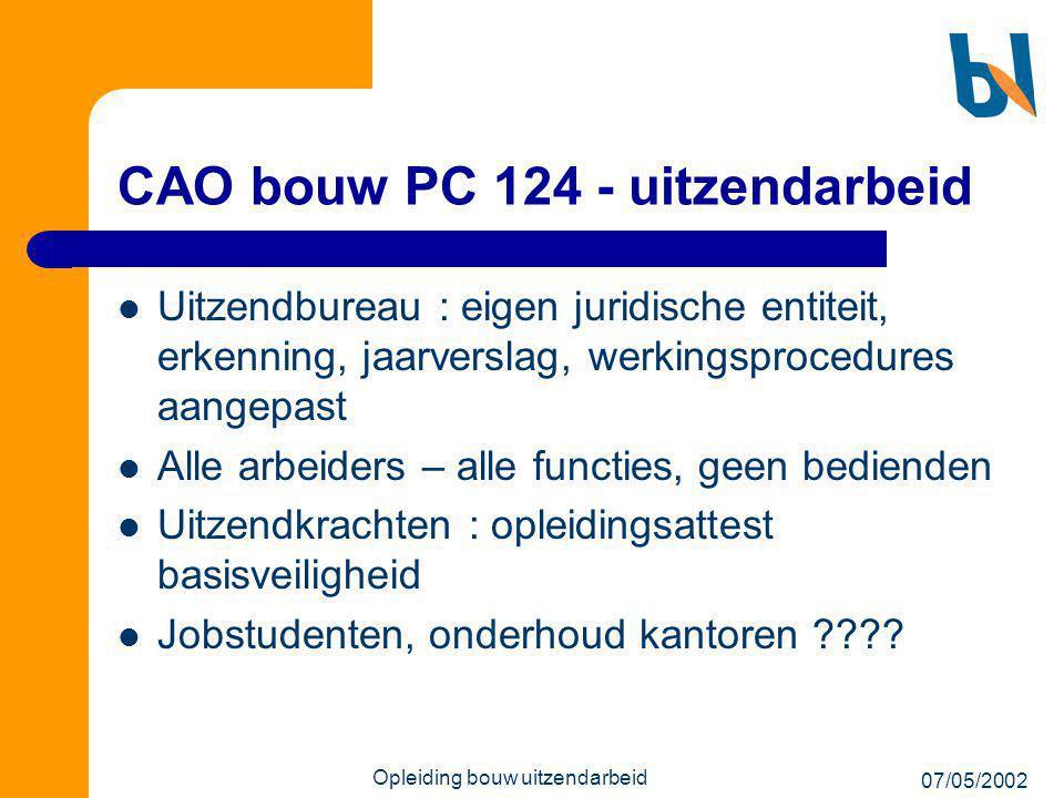 07/05/2002 Opleiding bouw uitzendarbeid CAO bouw PC 124 - uitzendarbeid  Uitzendbureau : eigen juridische entiteit, erkenning, jaarverslag, werkingsp