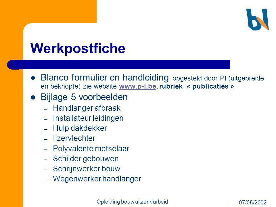 07/05/2002 Opleiding bouw uitzendarbeid Werkpostfiche  Blanco formulier en handleiding opgesteld door PI (uitgebreide en beknopte) zie website www.p-