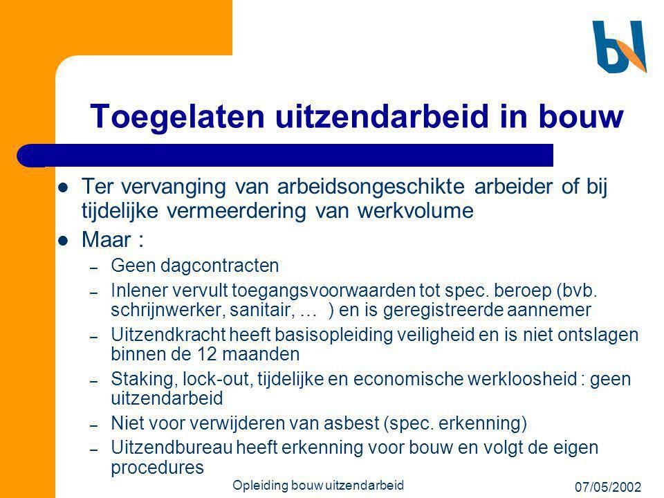 07/05/2002 Opleiding bouw uitzendarbeid Toegelaten uitzendarbeid in bouw  Ter vervanging van arbeidsongeschikte arbeider of bij tijdelijke vermeerder