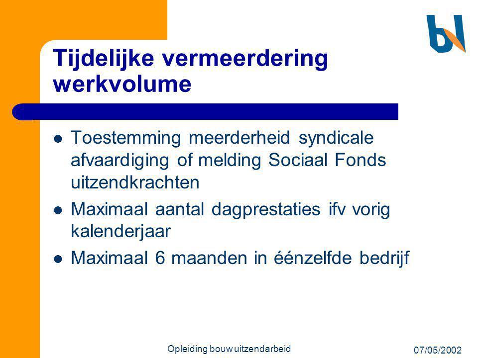 07/05/2002 Opleiding bouw uitzendarbeid Tijdelijke vermeerdering werkvolume  Toestemming meerderheid syndicale afvaardiging of melding Sociaal Fonds