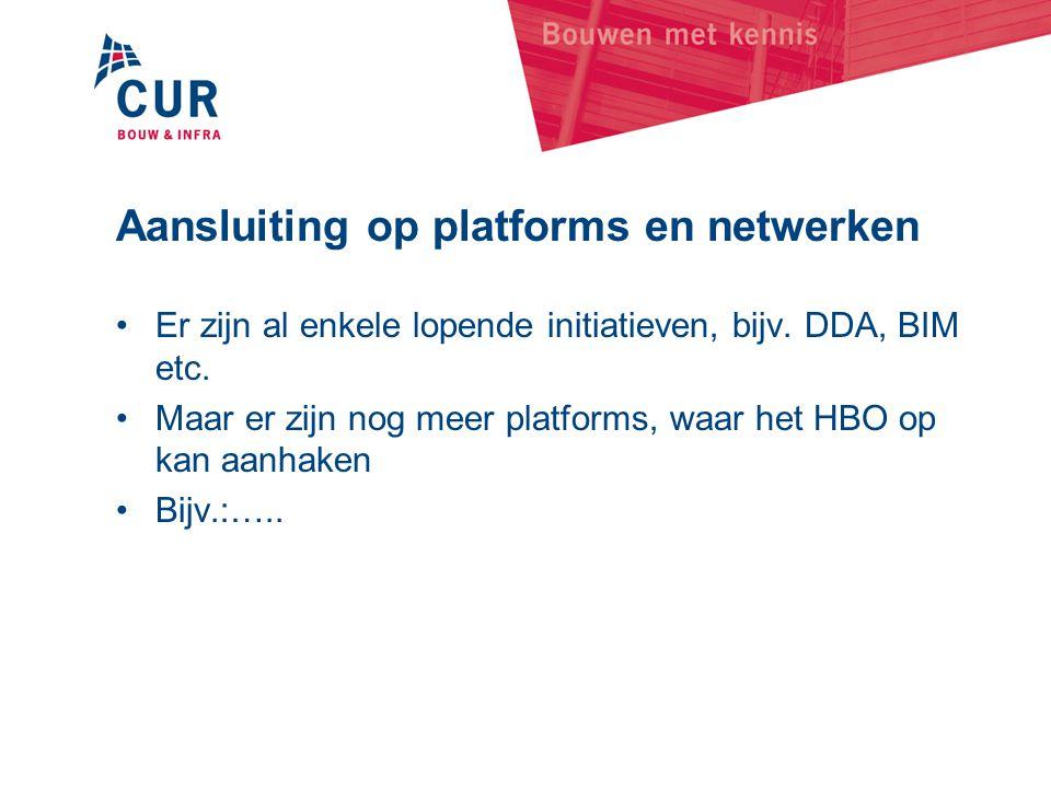 Aansluiting op platforms en netwerken •Er zijn al enkele lopende initiatieven, bijv. DDA, BIM etc. •Maar er zijn nog meer platforms, waar het HBO op k