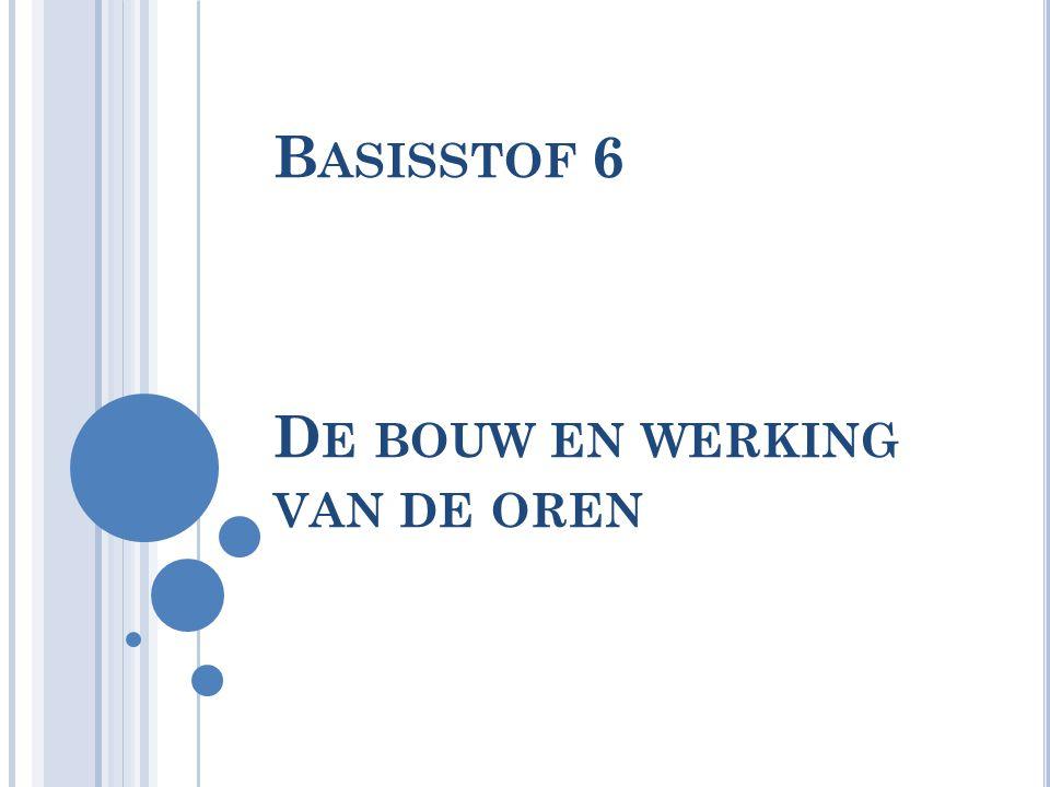 B ASISSTOF 6 D E BOUW EN WERKING VAN DE OREN