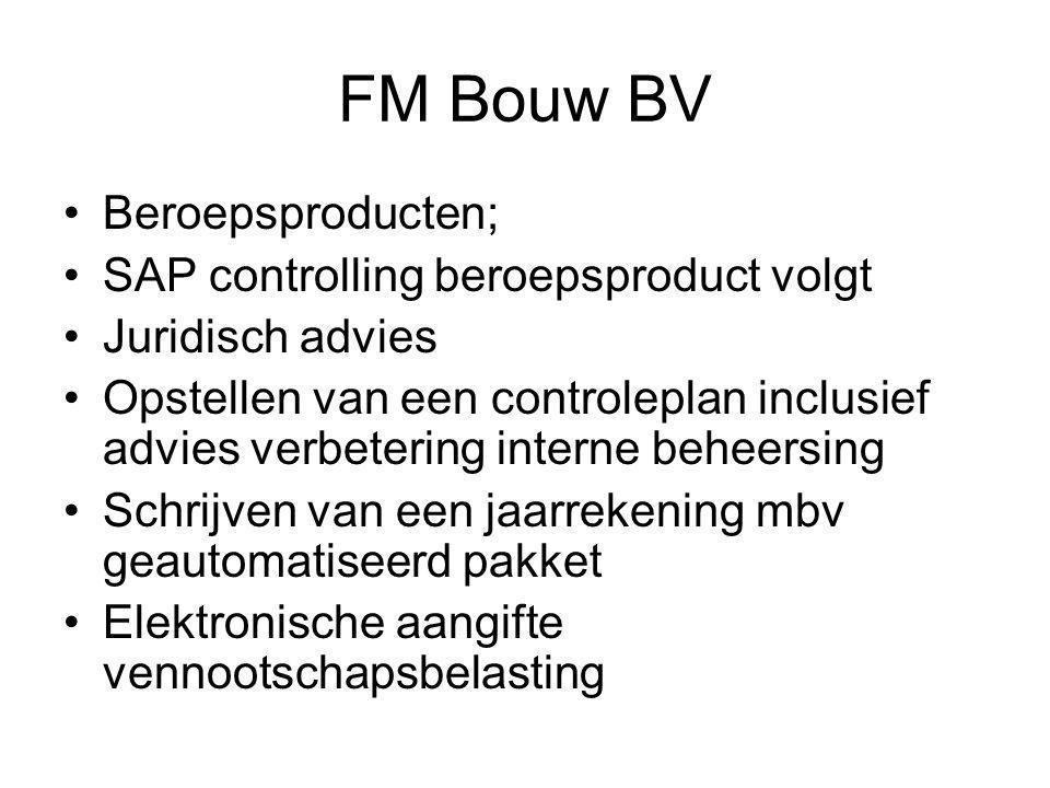 FM Bouw BV •Beroepsproducten; •SAP controlling beroepsproduct volgt •Juridisch advies •Opstellen van een controleplan inclusief advies verbetering interne beheersing •Schrijven van een jaarrekening mbv geautomatiseerd pakket •Elektronische aangifte vennootschapsbelasting
