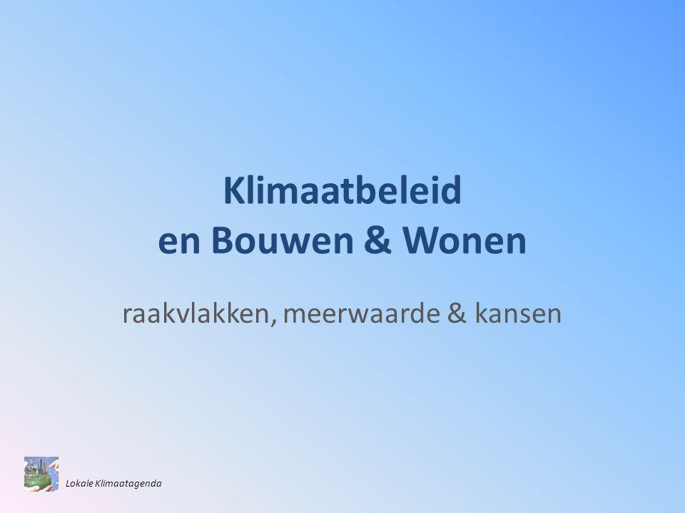 Klimaatbeleid en Bouwen & Wonen raakvlakken, meerwaarde & kansen Lokale Klimaatagenda