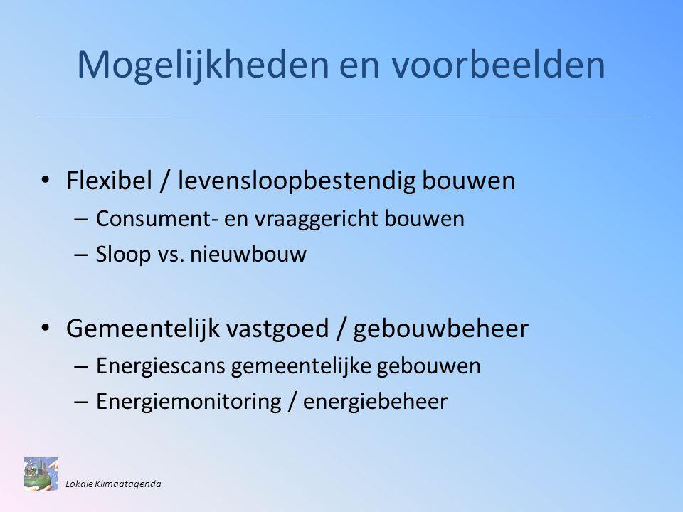 Mogelijkheden en voorbeelden • Flexibel / levensloopbestendig bouwen – Consument- en vraaggericht bouwen – Sloop vs.