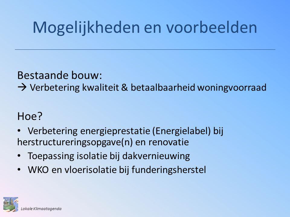 Mogelijkheden en voorbeelden Bestaande bouw:  Verbetering kwaliteit & betaalbaarheid woningvoorraad Hoe? • Verbetering energieprestatie (Energielabel