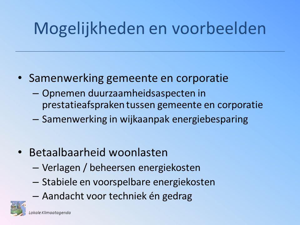 Mogelijkheden en voorbeelden • Samenwerking gemeente en corporatie – Opnemen duurzaamheidsaspecten in prestatieafspraken tussen gemeente en corporatie