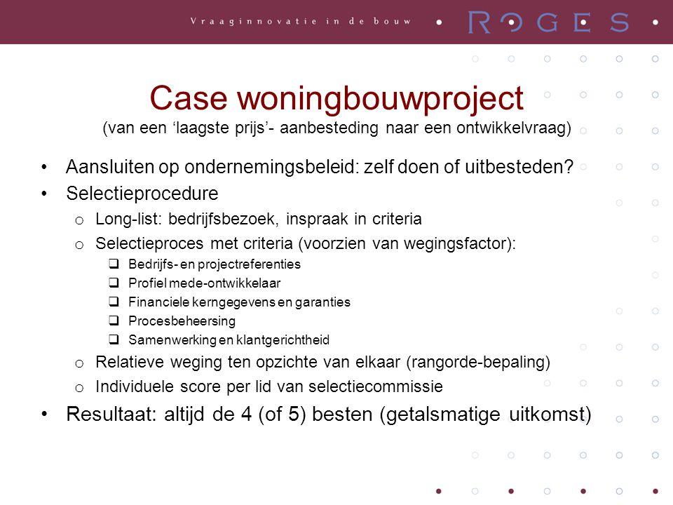 Case woningbouwproject (van een 'laagste prijs'- aanbesteding naar een ontwikkelvraag) •Aansluiten op ondernemingsbeleid: zelf doen of uitbesteden? •S