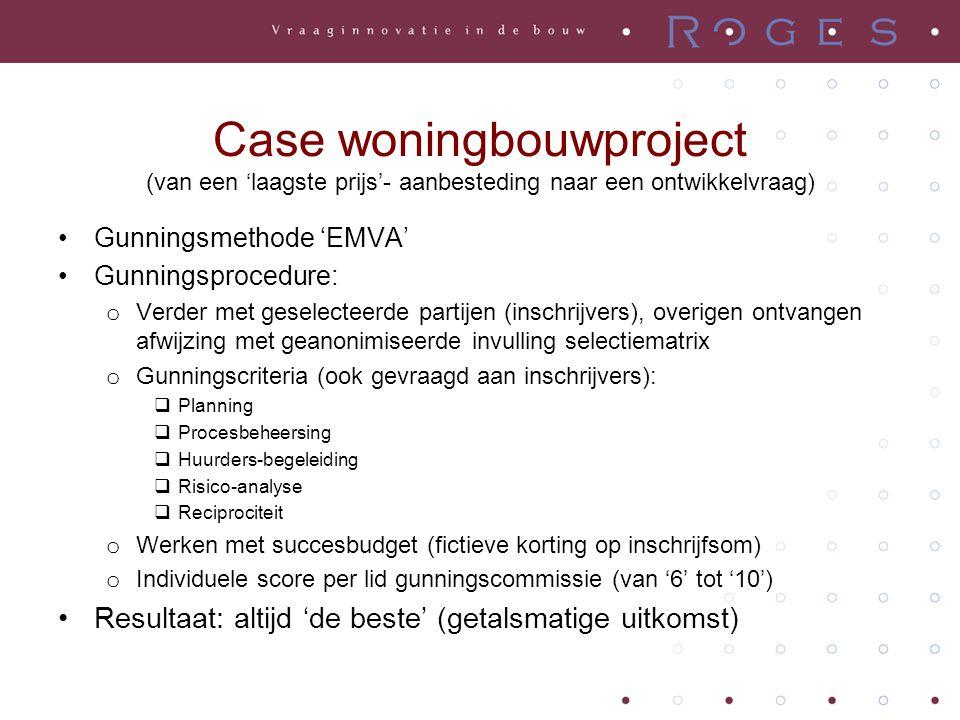 Case woningbouwproject (van een 'laagste prijs'- aanbesteding naar een ontwikkelvraag) •Gunningsmethode 'EMVA' •Gunningsprocedure: o Verder met gesele